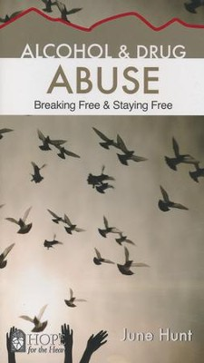 Alcohol and Drug Abuse: Breaking Free & Staying Free   -     By: June Hunt