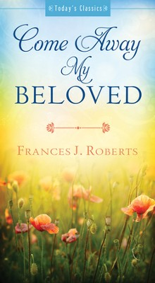 Come Away My Beloved  -     By: Frances Roberts