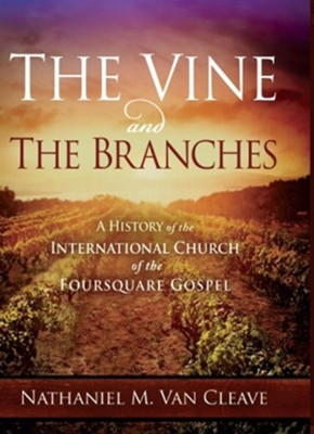The Vine and the Branches: A History of the International Church of the Foursquare Gospel  -     By: Nathaniel M. Van Cleave