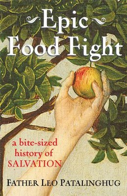 Epic Food Fight: A Bite-Sized History of Salvation  -     By: Father Leo Patalinghug