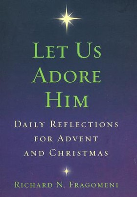 Let Us Adore Him: Daily Reflections for Advent and Christmas  -     By: Father Richard Fragomeni