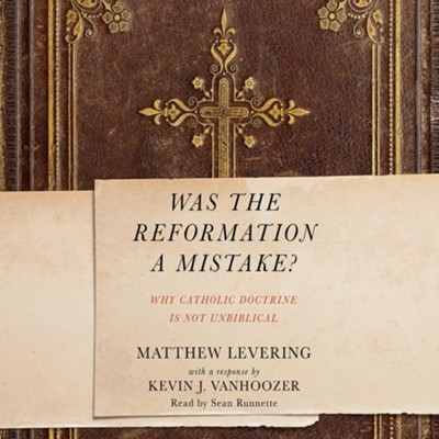 Was the Reformation a Mistake?: Why Catholic Doctrine Is Not Unbiblical - unabridged audio book on CD  -     By: Matthew Levering, Kevin J. Vanhoozer