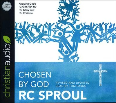 Chosen by God - unabridged audio edition on CD  -     Narrated By: Tom Parks     By: R.C. Sproul