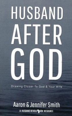 Husband After God: Drawing Closer To God And Your Wife  -     By: Aaron Smith, Jennifer Smith