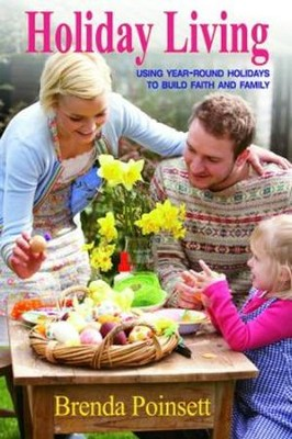 Holiday Living: Using Year-Round Holidays to Build Faith and Family - eBook  -     By: Brenda Poinsett