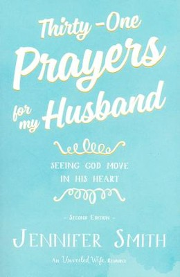 Thirty-One Prayers for My Husband: Seeing God Move in   His Heart  -     By: Jennifer Smith, Aaron Smith