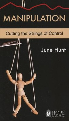 Manipulation: Cutting the Strings of Control   -     By: June Hunt