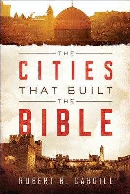 The Cities That Built the Bible  -     By: Robert R. Cargill
