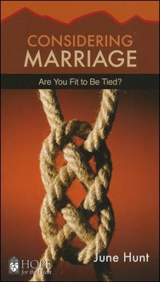 Considering Marriage: Are You Fit to Be Tied?   -     By: June Hunt