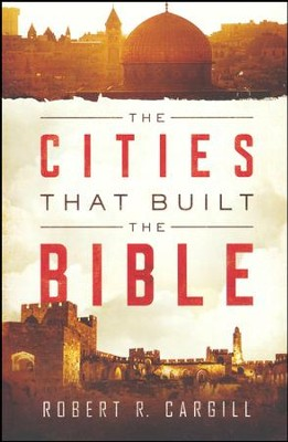 The Cities That Built the Bible [Paperback]   -     By: Robert Cargill