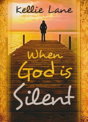 When God Is Silent  -     By: Kellie Lane