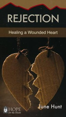 Rejection: Healing a Wounded Heart [Hope For The Heart Series]   -     By: June Hunt