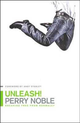 Unleash! : Breaking Free from Normalcy  -     By: Perry Noble, Andy Stanley
