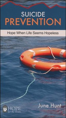 Suicide Prevention: Hope When Life Seems Hopeless   -     By: June Hunt