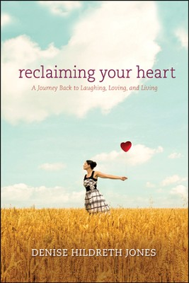 Reclaiming Your Heart: A Journey Back to Laughing, Loving, and Living  -     By: Denise Hildreth Jones