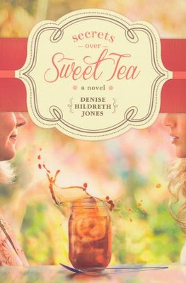 Secrets over Sweet Tea  -     By: Denise Hildreth Jones