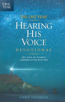 The One-Year Hearing His Voice Devotional: 365 Days of Intimate Communication with God  -     By: Chris Tiegreen