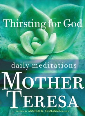 Thirsting for God: Daily Meditations   -     Edited By: Angelo D. Scolozzi     By: Mother Teresa