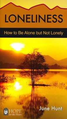 Loneliness: How to Be Alone but Not Lonely   -     By: June Hunt