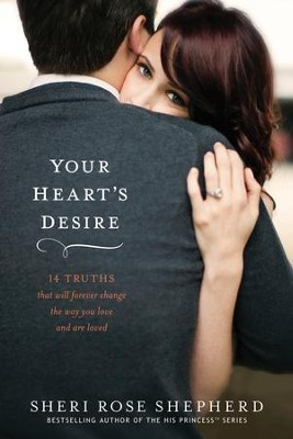 Your Heart's Desire: 14 Truths That Will Forever Change the Way You Love and Are Loved  -     By: Sheri Rose Shepherd