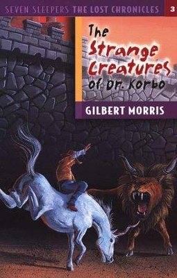 Seven Sleepers: The Lost Chronicles Series #3, The Strange  Creatures of Dr. Korbo  -     By: Gilbert Morris