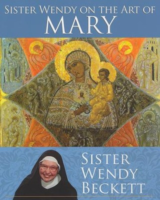 Sister Wendy on the Art of Mary  -     By: Sister Wendy Beckett