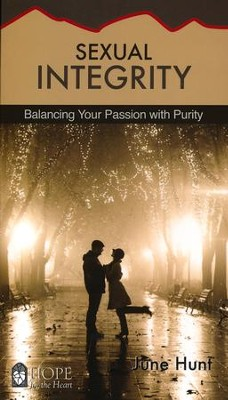 Sexual Integrity: Balancing Your Passion with Purity   -     By: June Hunt