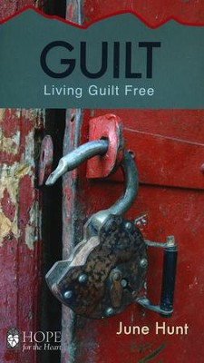 Guilt: Living Guilt Free [Hope For The Heart Series]   -     By: June Hunt