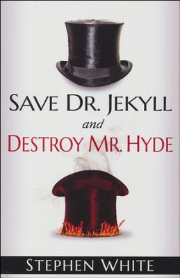 Save Dr. Jekyll and Destroy Mr. Hyde   -     By: Stephen White