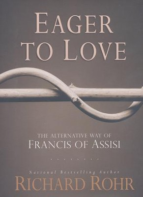 Eager to Love: The Alternative Way of Francis of Assisi  -     By: Richard Rohr