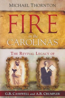 Fire in the Carolinas: The Revival Legacy of GB Cashwell & AB Crumpler   -     By: Michael Thornton