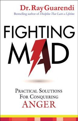 Fighting Mad: Practical Solutions for Conquering Anger  -     By: Dr. Ray Guarendi