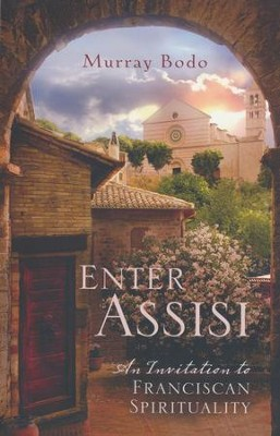 Enter Assisi: An Invitation to Franciscan Spirituality  -     By: Murray Bodo, Susan Saint Sing