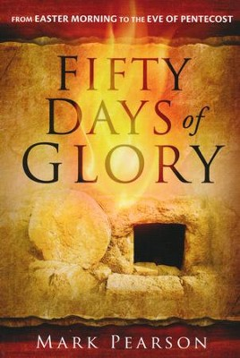 Fifty Days of Glory: From Easter Morning to the Eve of  Pentecost  -     By: Mark Pearson