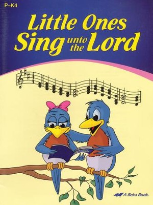 Abeka Little Ones Sing Unto the Lord Songbook   -