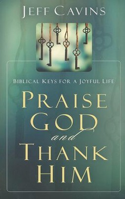 Praise God and Thank Him: Biblical Keys for a Joyful Life  -     By: Jeff Cavins
