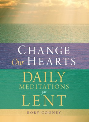 Change Our Hearts: Daily Meditations for Lent  -     By: Rory Cooney