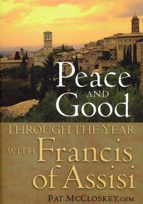 Peace and Good: Through the Year with Francis of Assisi  -     By: Pat McCloskey