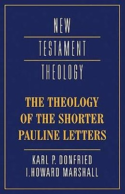 The Theology of the Shorter Pauline Letters  -     By: Karl Paul Donfried