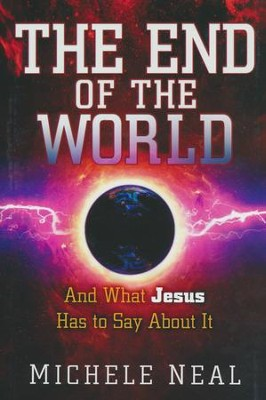 The End of the World: And What Jesus Has to Say About It  -     By: Michele Neal