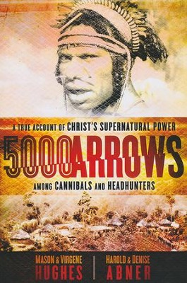 5000 Arrows: A True Account of Christ's Supernatural Power Among Cannibals and Headhunters  -     By: Dr. Mason Hughes, Virgene Hughes