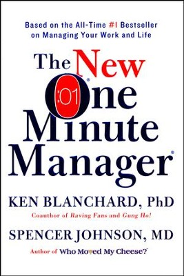 The New One Minute Manager   -     By: Ken Blanchard Ph.D., Spencer Johnson M.D.