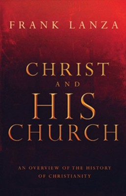 Christ and His Church: An Overview of the History of Christianity  -     By: Frank Lanza