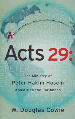 Acts 29: The Ministry of Peter Hakim Hosein, Apostle to the Caribbean  -     By: Doug Cowie