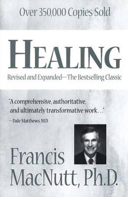 Healing: Revised and Expanded   -     By: Francis MacNutt