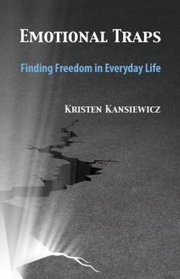 Emotional Traps: Finding Freedom in Everyday Life  -     By: Kristen Kansiewicz