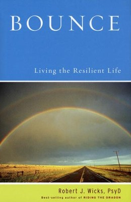 Bounce: Living the Resilient Life   -     By: Robert J. Wicks