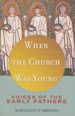 When the Church was Young: Voices of the Early Fathers   -     By: Marcellino D'Ambrosio