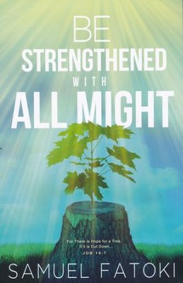 Be Strengthened With All Might  -     By: Samuel Fatoki