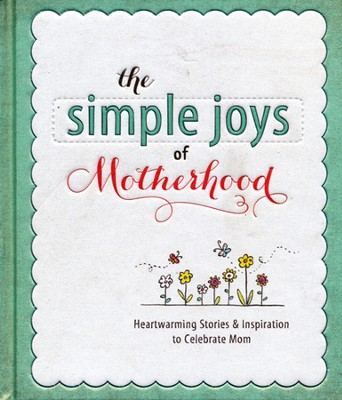 The Simple Joys of Motherhood: Sweet Inspiration and Stories from the Heart  -